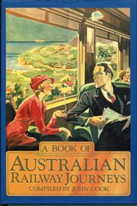 A Book of Australian Railway Journeys Compiled by John Cook. 261 pages Illustrated Fine Condition