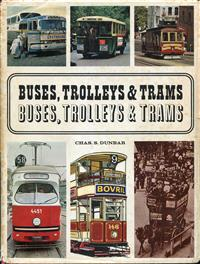 Buses, Trolleys and Trams. Chas. S. Dunbar 141 pages Illustrated 1967 Good Condition Some wear