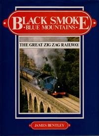 Black Smoke. Blue Mountains. The Great Zig Zag Railway. James Bentley. 1988. Excellent Condition.