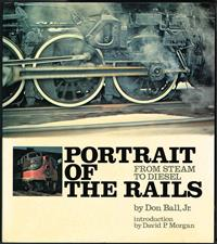 Portrait of the Rails. Don Ball, Jr.  Paperback. VG Condition. 1972.