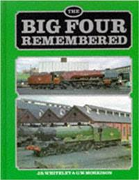 The Big Four Remembered. J.S. Whiteley & G.W. Morrison. 1996. Hardback. Excellent condition.