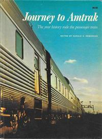 Journey to Amtrak: The Year History Rode the Passenger Train Hardcover – September 1972 (Second Printing). VG. Cover marked.