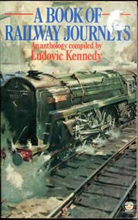 A Book of Railway Journeys An anthology compiled by Ludovic Kennedy. Paperback. Good condition. Second Impression December 1981.