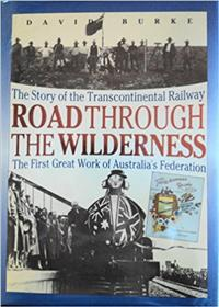 Road through the wilderness. The Storey of the Transcontinental Railway. David Bourke. Hardback. 1991 - 1st Edition.