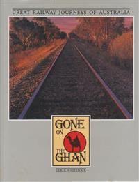 Gone with the Ghan.Great Railway Journeys of Australia 1986  Hardcover by Derek Whitelock. As new.