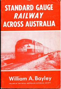 Standard Gauge Railway Across Australia. William A. Bayley. Stiff card cover. As new apart from small part missing from top of page 1. c. 1970.
