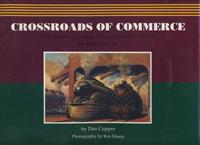 Crossroads of Commerce. By Dan Cupper. Photography by Ken Murry. Excellent Condition.